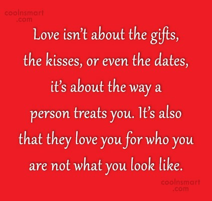 Quote: Love isn't about the gifts, the kisses,...