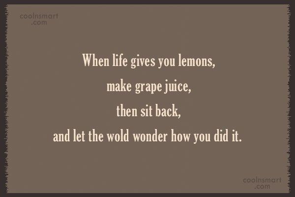 Funny Quote: When life gives you lemons, make grape...