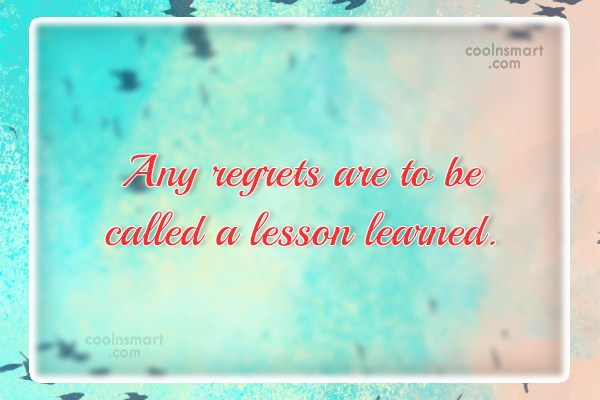Regret Quote: Any regrets are to be called a...