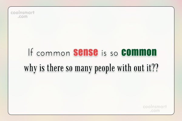 Images Quote: If common sense is so common why...