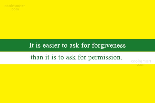 Images Quote: It is easier to ask for forgiveness...
