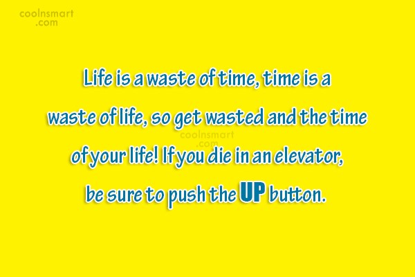 Quote: Life is a waste of time, time...