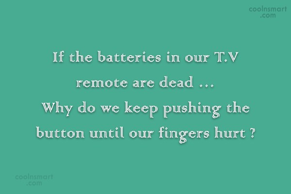 Quote: If the batteries in our T.V remote...