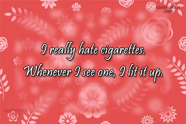 Smoking Quote: I really hate cigarettes. Whenever I see...
