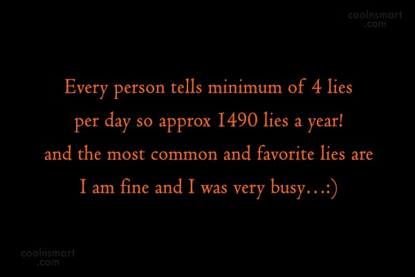 Quote: Every person tells minimum of 4 lies...