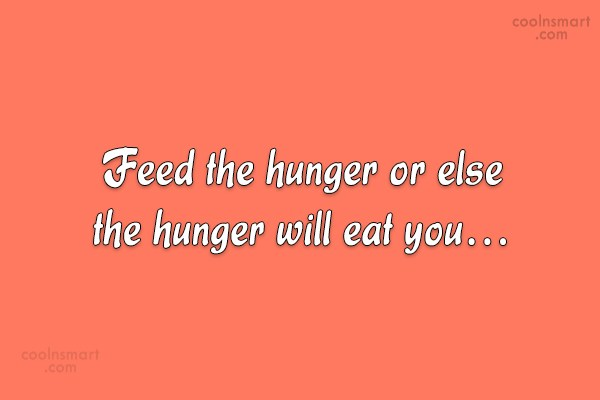 Hunger Quotes Alluring Hunger Quotes And Sayings  Images Pictures  Coolnsmart