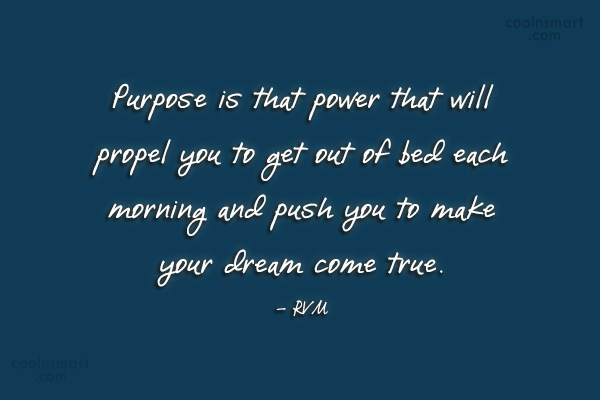 Quote: Purpose is that power that will propel...