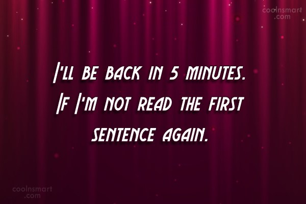 Quote: I'll be back in 5 minutes. If...