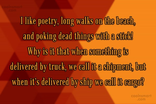 Quote: I like poetry, long walks on the...