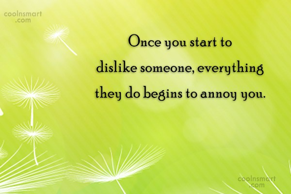 Annoying People Quote: Once you start to dislike someone, everything...