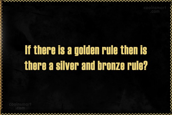 Quote: If there is a golden rule then...