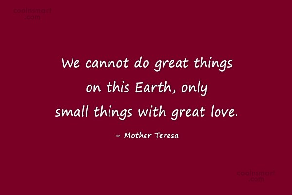 Mother Teresa. Quote: We Cannot Do Great Things On This.