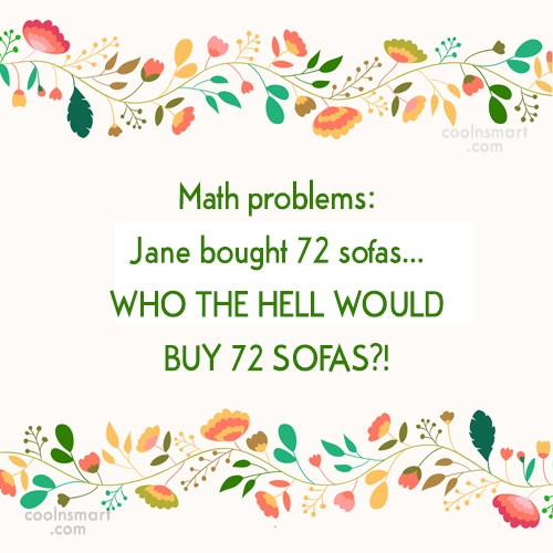 Math Quote: Math problems: Jane bought 72 sofas…WHO THE...