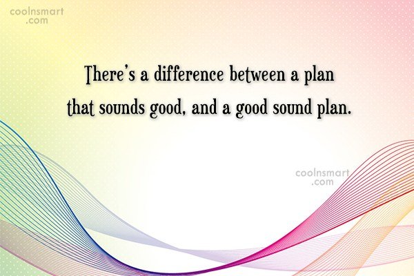 Quote: There's a difference between a plan that...