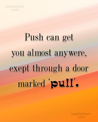 Quote: Push can get you almost anywere, exept...