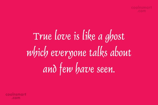 Quote: True love is like a ghost which...