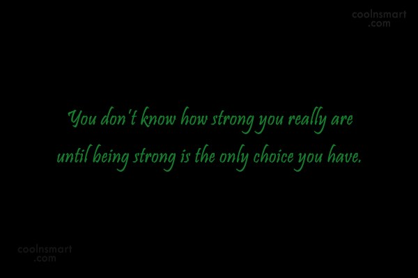 Cancer Quote: You don't know how strong you really...