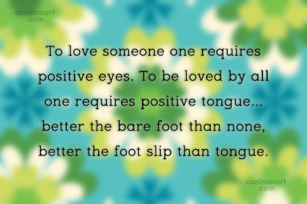 Quote: To love someone one requires positive eyes....