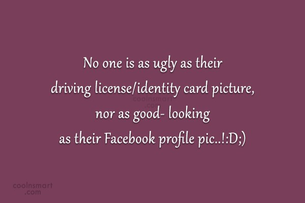 Quote: No one is as ugly as their...