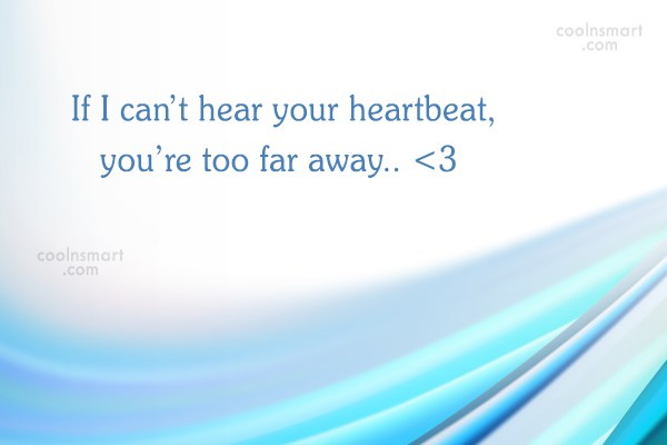 Missing You Quote: If I can't hear your heartbeat, you're...
