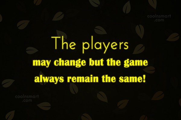 Quote: The players may change but the game...