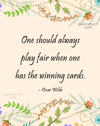 Quote: One should always play fair when one...