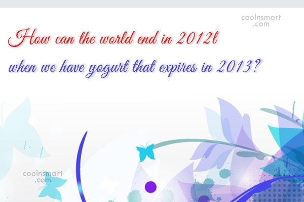 Quote: How can the world end in 2012l...