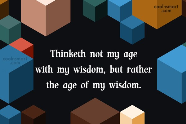 Old Age Quote: Thinketh not my age with my wisdom,...