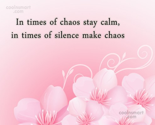 Quote: In times of chaos stay calm, in...