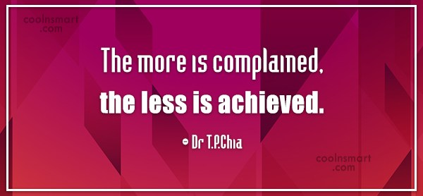 Quote: The more is complained, the less is...