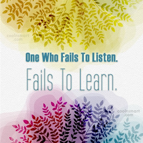 Learning Quote: One Who Fails To Listen. Fails To...