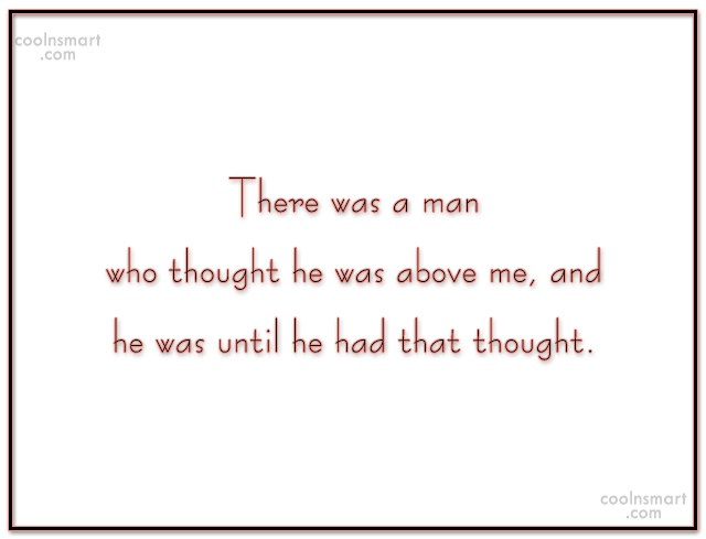 Quote: There was a man who thought he...
