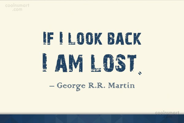 Quote: If I look back I am lost....