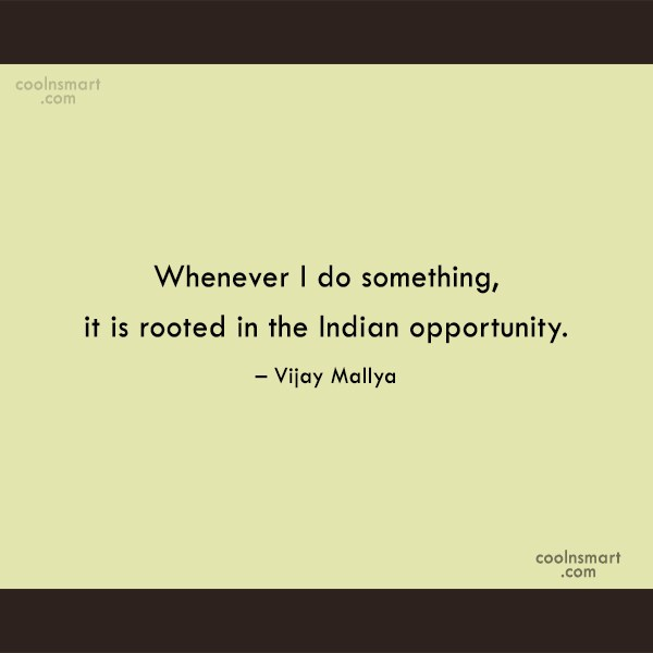 India Quote: Whenever I do something, it is rooted...