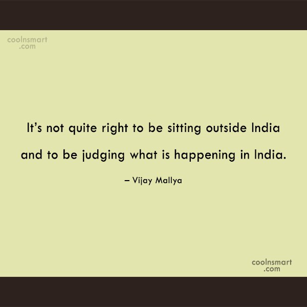 India Quote: It's not quite right to be sitting...