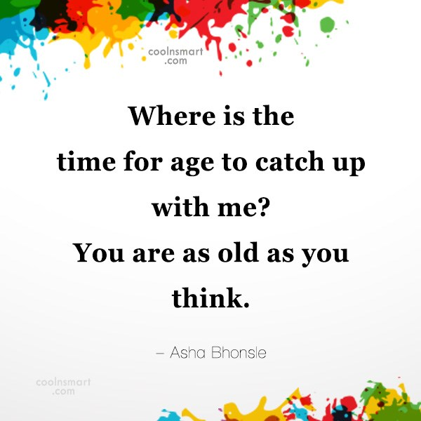 Quote: Where is the time for age to...