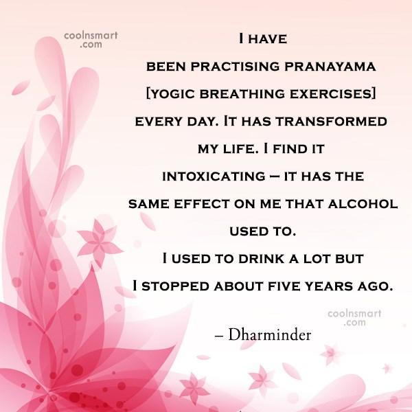 Quote: I have been practising pranayama [yogic breathing...