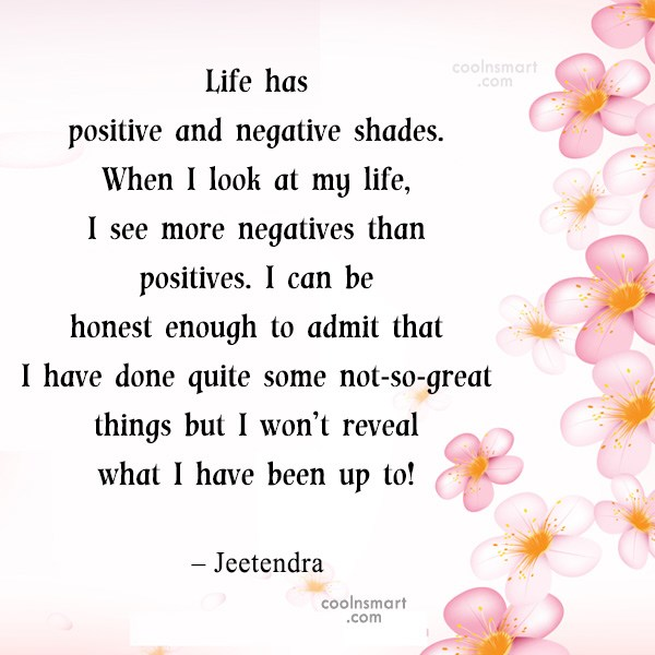 Quote: Life has positive and negative shades. When...