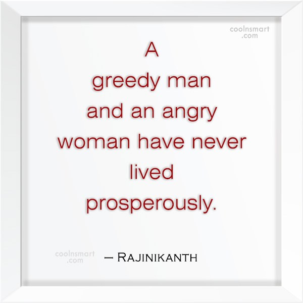 Quote: A greedy man and an angry woman...