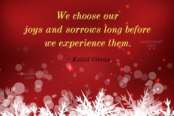 Quote: We choose our joys and sorrows long...
