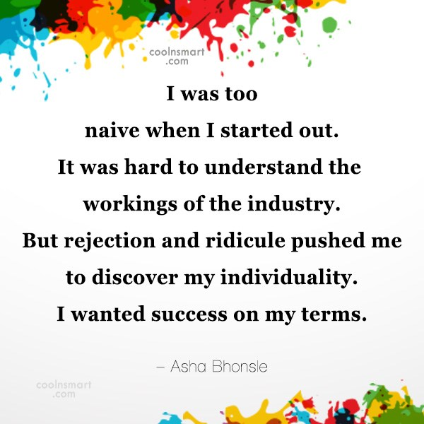 Miscellaneous Quote: I was too naive when I started...