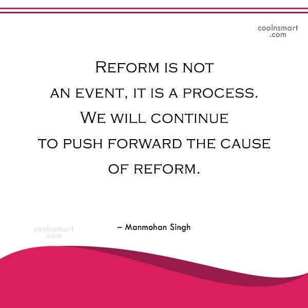 Reform Quote: Reform is not an event, it is...