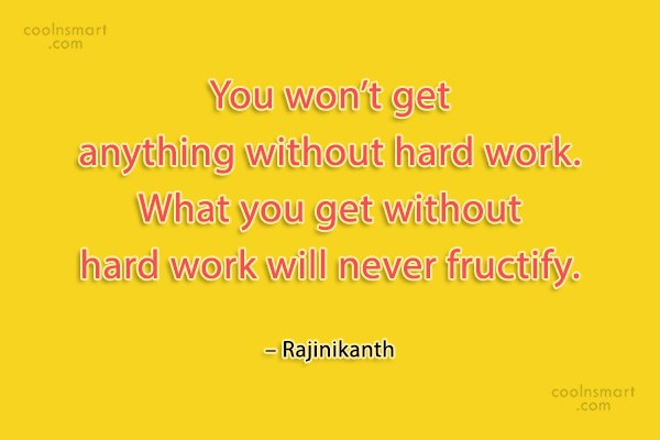Quote: You won't get anything without hard work....
