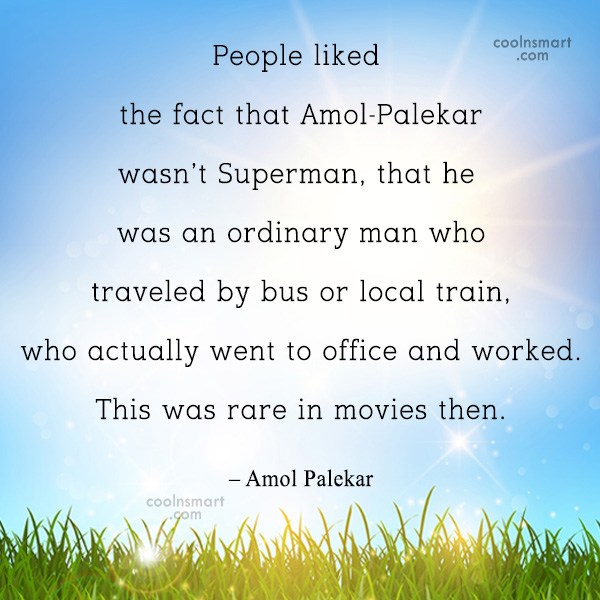 Miscellaneous Quote: People liked the fact that Amol-Palekar wasn't...
