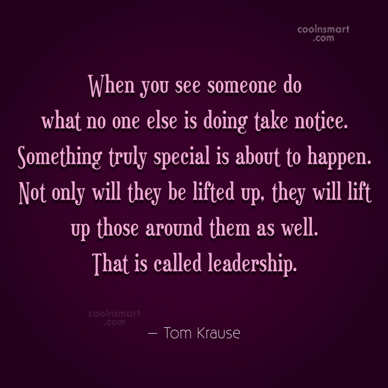 Leadership Quote: When you see someone do what no...
