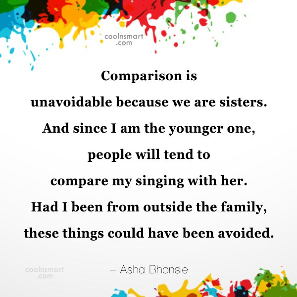 Quote: Comparison is unavoidable because we are sisters....