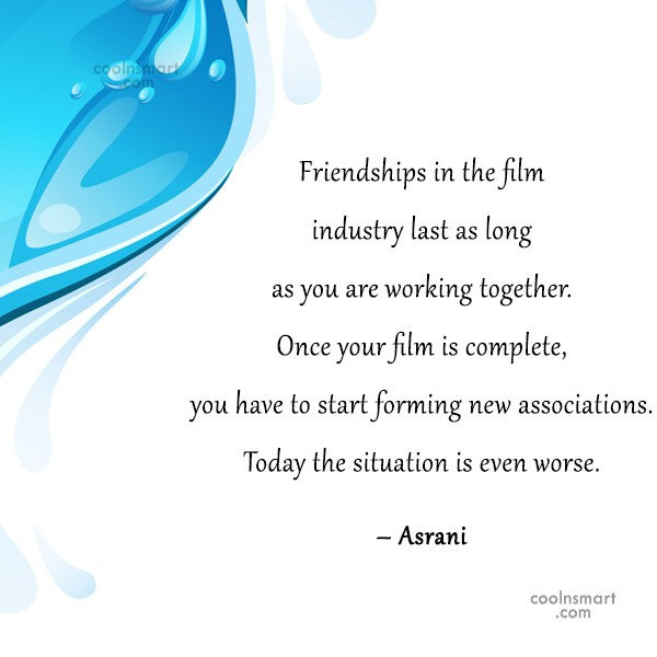 Quote: Friendships in the film industry last as...