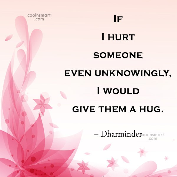 Quote: If I hurt someone even unknowingly, I...