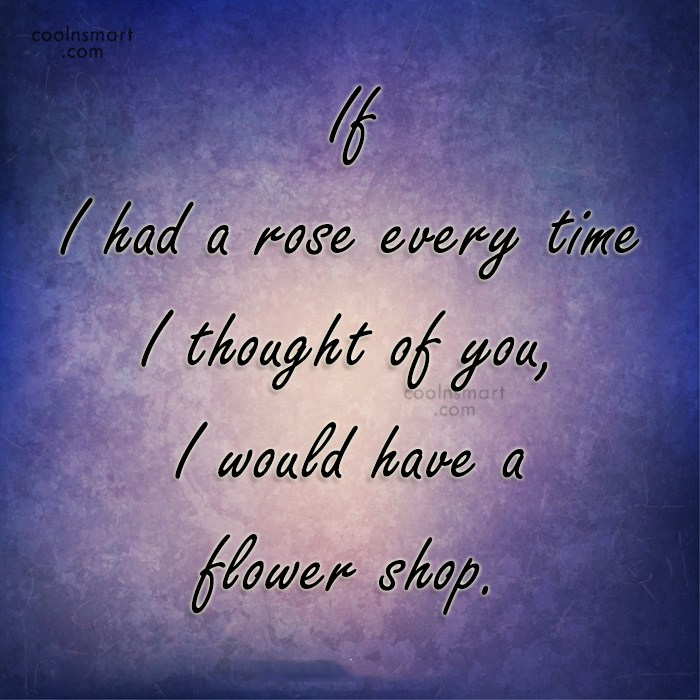 Quote: If I had a rose every time...