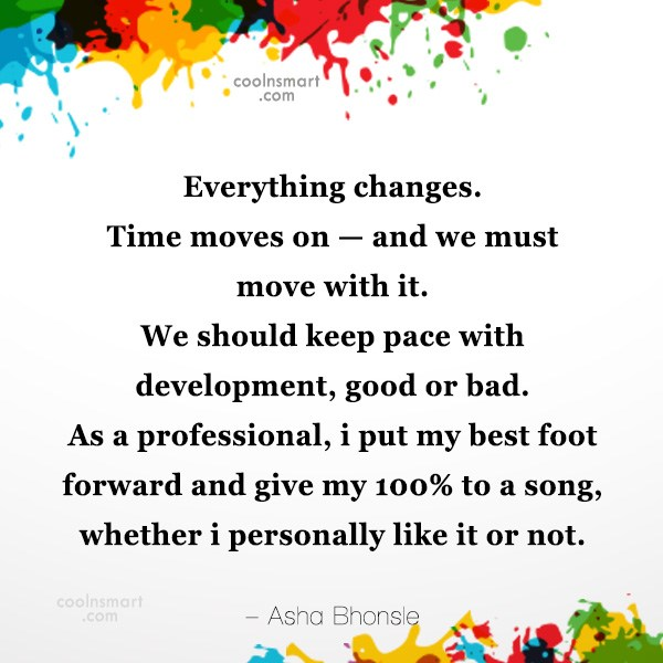 Quote: Everything changes. Time moves on — and...